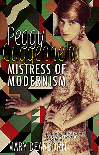Peggy Guggenheim: Mistress of Modernism: Mary Dearborn