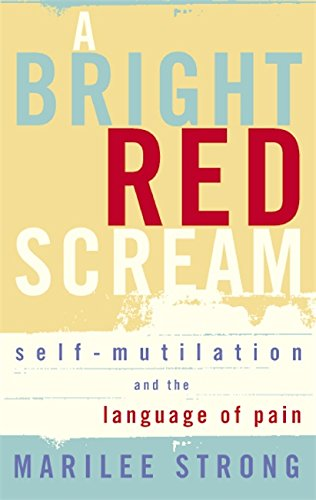 9781844082322: A Bright Red Scream: Self-mutilation and the language of pain