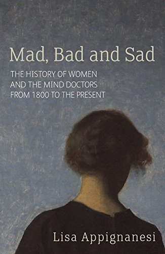 9781844082339: Mad, Bad and Sad: A History of Women and the Mind Doctors from 1800