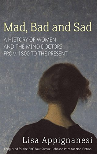 9781844082346: Mad, Bad And Sad: A History of Women and the Mind Doctors from 1800 to the Present