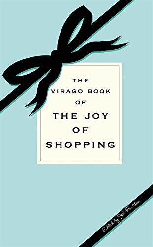 The Virago Book of the Joy of Shopping: Jill Foulston