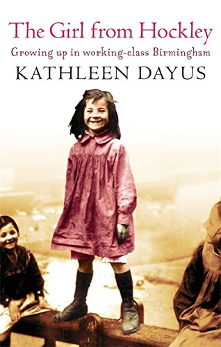 The Girl from Hockley: Growing up in working class Birmingham: Dayus, Kathleen
