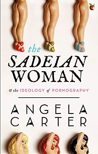 The Sadeian Woman: An Exercise in Cultural: Angela Carter