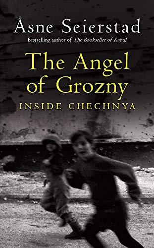 The Angel of Grozny: Inside Chechnya: Seierstad, Asne