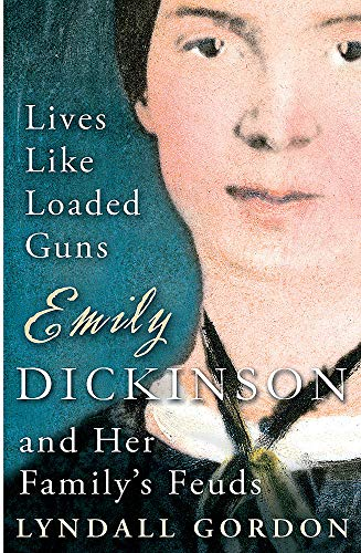 Lives Like Loaded Guns: Emily Dickinson and Her Family's Feuds: Lyndall Gordon