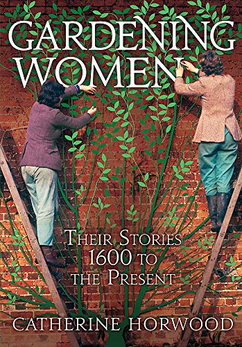 9781844084630: Gardening Women: Their Stories from 1600 to the Present
