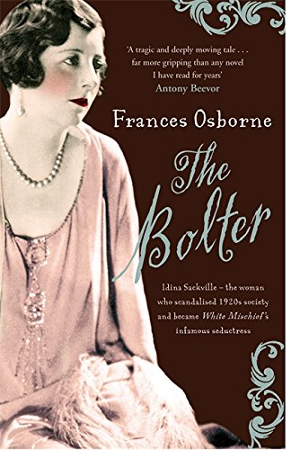 THE BOLTER: IDINA SACKVILLE - THE WOMAN WHO SCANDALISED 1920S SOCIETY AND BECAME WHITE MISCHIEF&#...