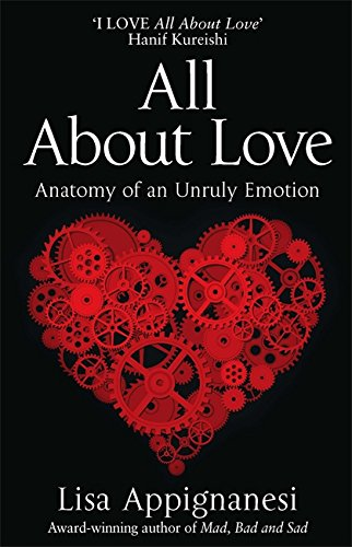 9781844085910: All about Love: Anatomy of an Unruly Emotion