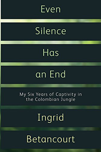 9781844086122: Even Silence Has An End: My Six Years of Captivity in the Colombian Jungle