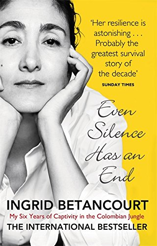 9781844086139: Even Silence Has An End: My Six Years of Captivity in the Colombian Jungle