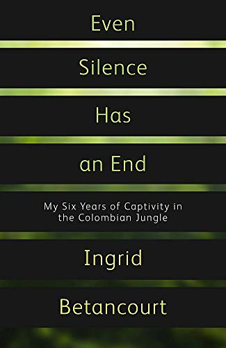 9781844086269: Even Silence Has An End: My Six Years of Captivity in the Colombian Jungle