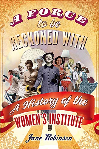 9781844086597: Force to Be Reckoned with: The History of the Women's Institute