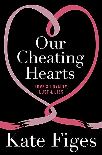 9781844087280: Our Cheating Hearts: Love and Loyalty, Lust and Lies