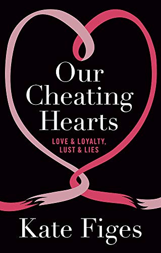 9781844087297: Our Cheating Hearts: Love and Loyalty, Lust and Lies