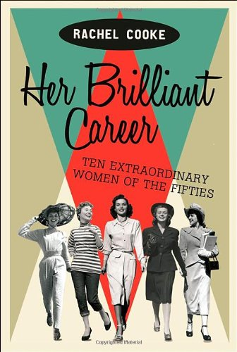9781844087402: Her Brilliant Career: Ten Extraordinary Women of the Fifties