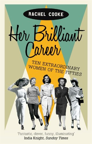 9781844087419: Her Brilliant Career: Ten Extraordinary Women of the Fifties