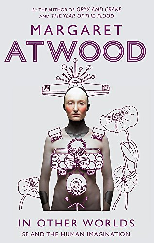 In Other Worlds: SF and the Human Imagination: Margaret Atwood Margaret Atwood