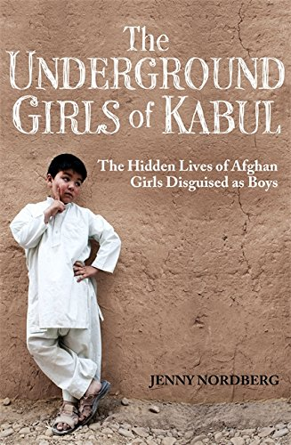 9781844087747: The Underground Girls Of Kabul: The Hidden Lives of Afghan Girls Disguised as Boys