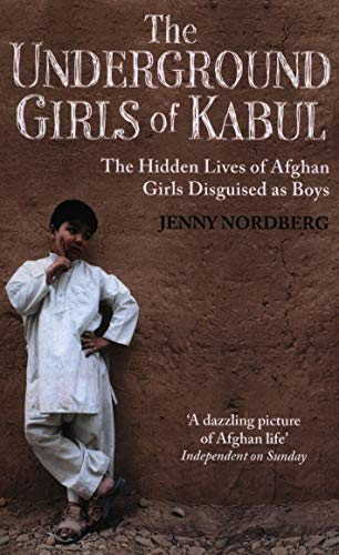 9781844087754: The Underground Girls Of Kabul: The Hidden Lives of Afghan Girls Disguised as Boys