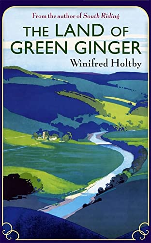 The Land Of Green Ginger: A Virago Modern Classic (VMC): Holtby, Winifred