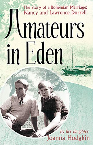 9781844087938: Amateurs in Eden: The Story of a Bohemian Marriage: Nancy and Lawrence Durrell