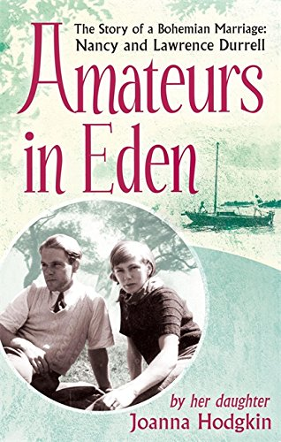 9781844087945: Amateurs In Eden: The Story Of A Bohemian Marriage: Nancy And Lawrence Durrell