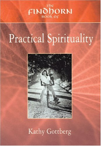 9781844090075: The Findhorn Book of Practical Spirituality: A Down-to-Earth Guide to a Miraculous Life (The Findhorn Book Of series)