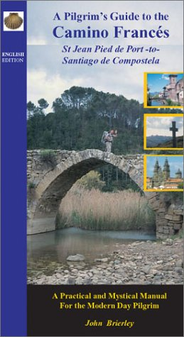 A Pilgrim's Guide to the Camino Frances: From St. Jean Pied De Port to Santiago De Compostela (9781844090105) by John Brierley