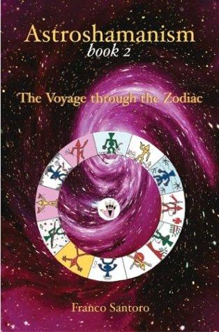 Astroshamanism Book 2: The Voyage Through the Zodiac Santoro, .