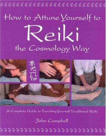 How to Attune Yourself to Reiki the Cosmology Way: Campbell, John