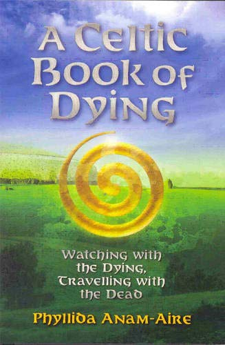 A Celtic Book of Dying: Walking with the Dying, Travelling with the Dead: Anam-Aire, Phyllida