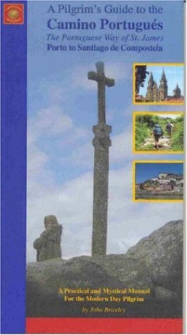 A Pilgrim's Guide to the Camino Portugues: The Portuguese Way of St. James Porto to Santiago ...