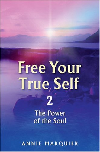 Free Your True Self 2: The Power: Annie Marquier