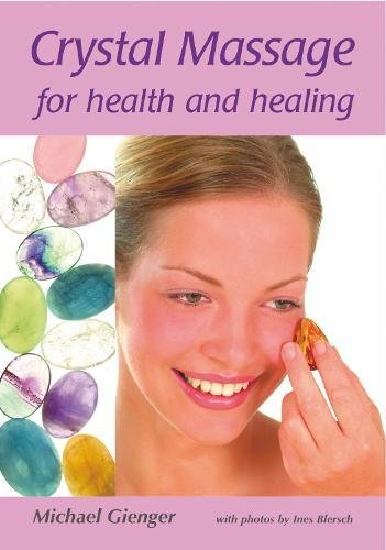 Crystal Massage for Health and Healing: Michael Gienger