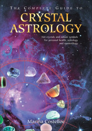 The Complete Guide to Crystal Astrology | 360 Crystals and Sabian Symbols for Personal Health, ...