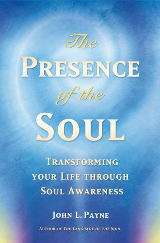 The Presence of the Soul : Transforming: John L. Payne