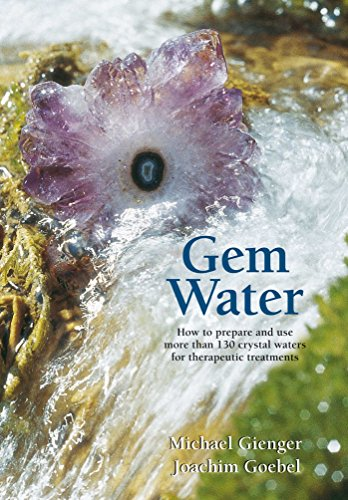 Gem Water: How to Prepare and Use Over 130 Crystal Waters for Therapeutic Treatments (Paperback): ...
