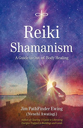 Reiki Shamanism: A Guide to Out-Of-Body Healing: Ewing, Jim Pathfinder