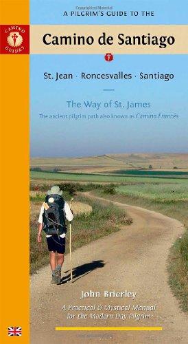 A Pilgrim's Guide to the Camino de Santiago: The Way of St. James (Pilgrim's Guide to the Camino de Santiago: St. Jean,) (9781844091560) by Brierley, John