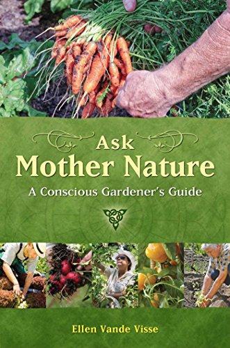 Ask Mother Nature: A Conscious Gardener's Guide: Vande Visse, Ellen