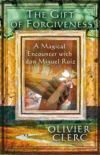 9781844091904: Gift of Forgiveness: A Magical Encouter with Don Miguel Ruiz: A Magical Encounter with don Miguel Ruiz