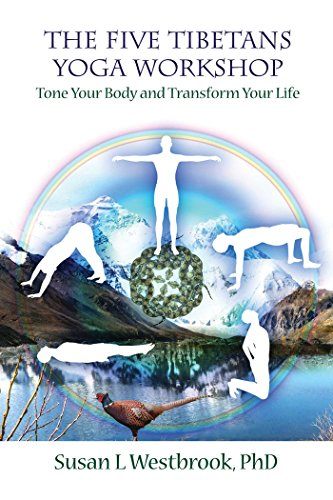 Five Tibetans Yoga Workshop: Tone Your Body and Transform Your Life: Susan L. Westbrook