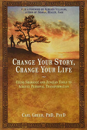 9781844094646: Change Your Story, Change Your Life: Using Shamanic and Jungian Tools to Achieve Personal Transformation
