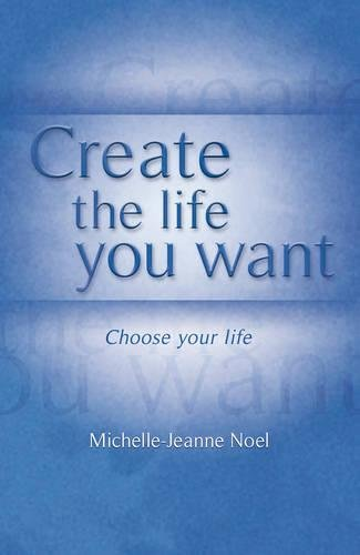 Create the Life You Want: How to Use NLP to Achieve Happiness
