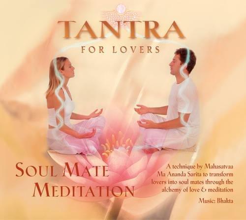Tantra for Lovers: Soul Mate Meditation: Sarita, Mahasatvaa Ma Ananda