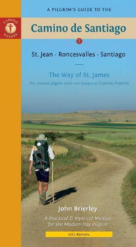 A Pilgrim's Guide to the Camino de Santiago: St. Jean Roncesvalles Santiago: Brierley, John