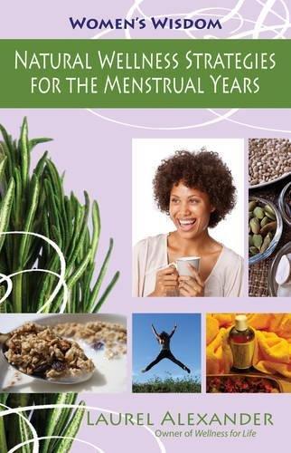 Natural Wellness Strategies for the Menstrual Years (Women's Wisdom): Alexander, Laurel