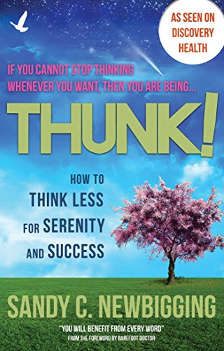 9781844096039: Thunk!: Freedom from Thinking Too Much for Serenity and Success