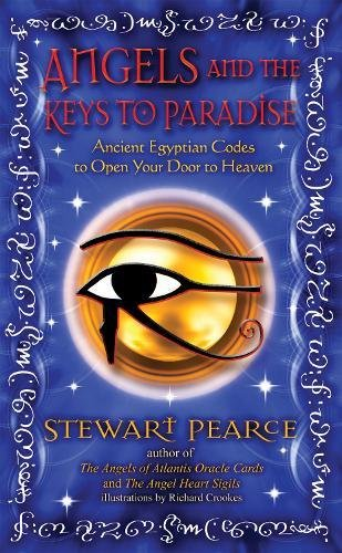 Angels and the Keys to Paradise: Ancient Egyptian Codes to Open Your Door to Heaven: Pearce, ...