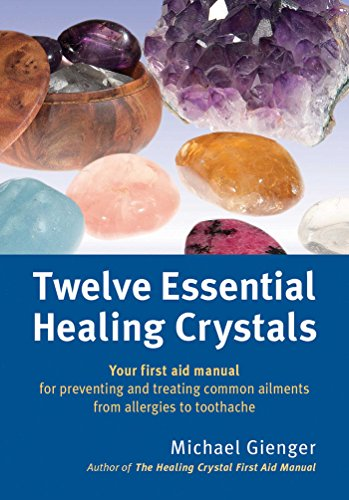 9781844096428: Twelve Essential Healing Crystals: Your First Aid Manual for Preventing and Treating Common Ailments from Allergies to Toothache